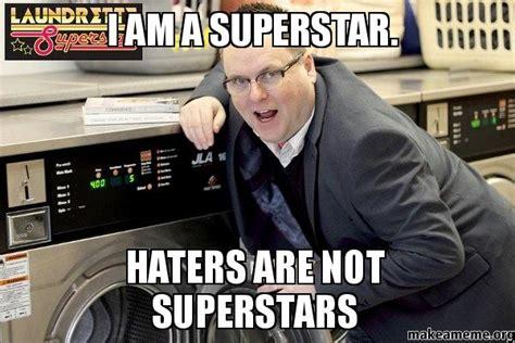 Superstar Meme - i am a superstar haters are not superstars make a meme
