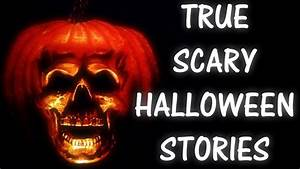 SCARY and TRUE HALLOWEEN Stories - YouTube