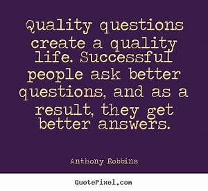 Quotes about inspirational - Quality questions create a ...