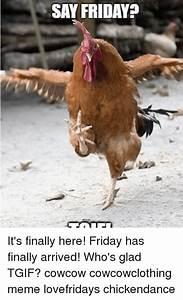 SAY FRIDAY? It's Finally Here! Friday Has Finally Arrived ...