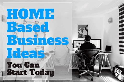 home based business ideas   start today