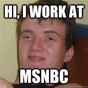 Stoner Guy Meme - hi i work at msnbc stoner guy