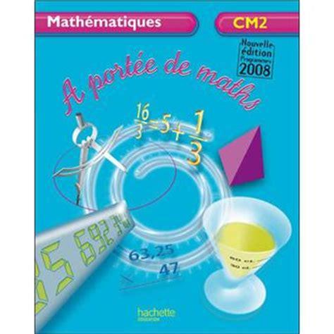 a portee de maths cm2 a port 233 e de maths cm2 broch 233 collectif achat livre fnac