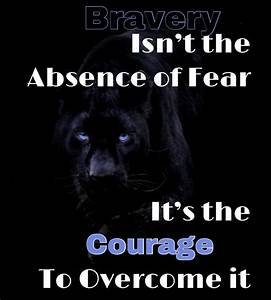 Bravery, Isn, U2019t, The, Absence, Of, Fear, It, U2019s, The, Courage, To, Overcome, It