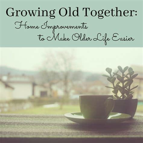 growing   home improvements   older life