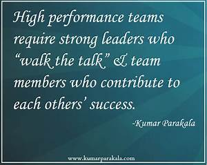 High performance teams require strong leaders who walk the ...