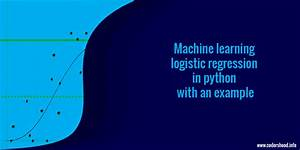 Machine Learning Logistic Regression In Python With An