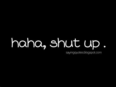Shut Up Quotes