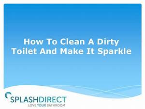 how to clean a dirty toilet and make it sparkle With how to clean a very dirty bathroom