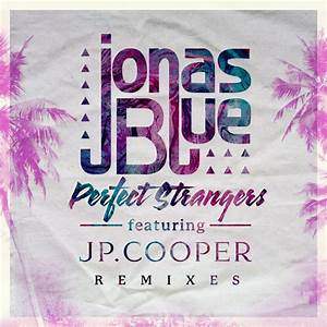 Perfect Strangers  Remixes  By Jonas Blue On Spotify