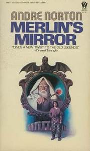Merlin's Mirror by Andre Norton — Reviews, Discussion