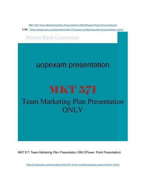 mkt 571 team marketing plan presentation only power point