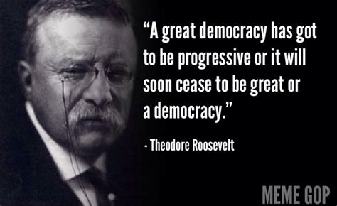 Teddy Roosevelt Memes - a great teddy roosevelt quote meme gop org