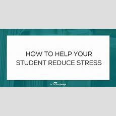 How To Help Your Student Reduce Stress Scholarprep