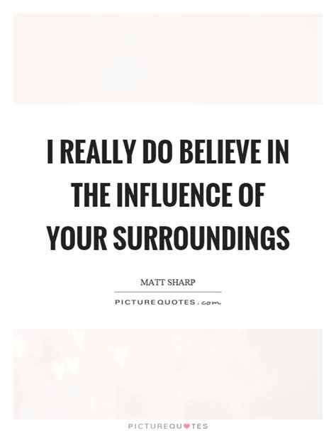 Your Surroundings Quotes