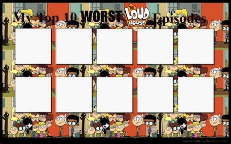 house best episodes top 10 worst loud house episodes blank meme by ezmanify on