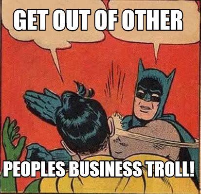 Business Meme Generator - meme creator get out of other peoples business troll meme generator at memecreator org