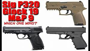 Sig Sauer P320 vs S&W M&P 9 vs Glock 19: Which Is the B ...