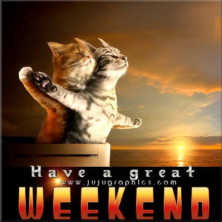great weekend  graphics quotes comments