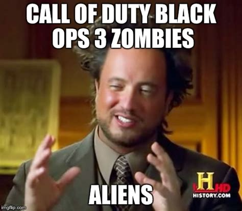 Call Of Duty Meme - ancient aliens meme imgflip