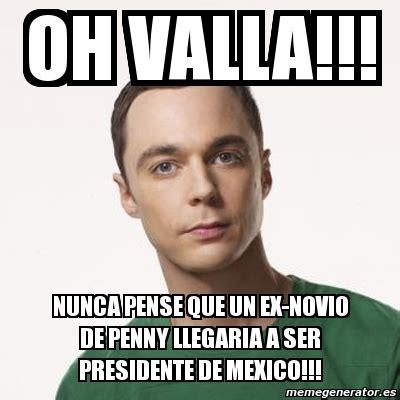 Memes De Ex - meme sheldon cooper oh valla nunca pense que un ex novio de penny llegaria a ser presidente