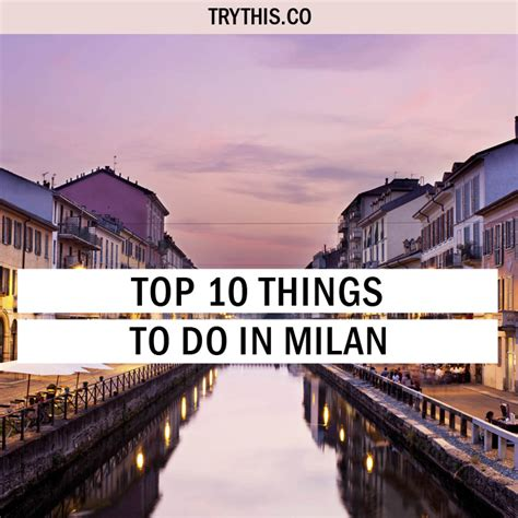 10 best things to do in milan top 10 things to do in milan travel tips trythis