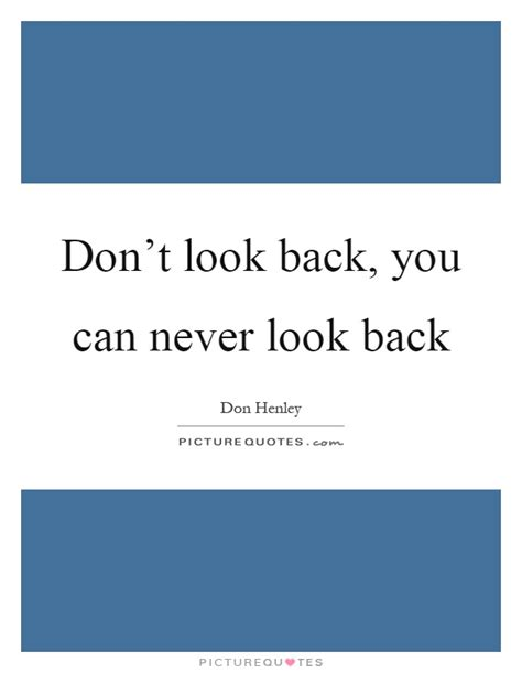 You Cant Look Back Quotes