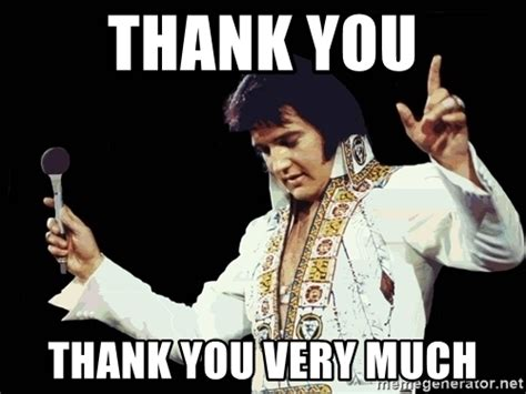 Thank You Very Much Meme - thank you thank you very much elvis presley 3 meme generator