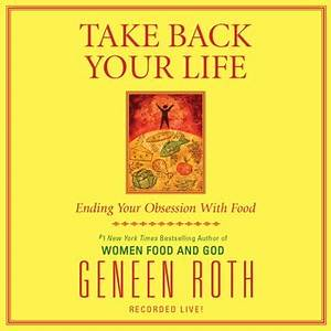 Take Back Your Life Audiobook by Geneen Roth | Official ...