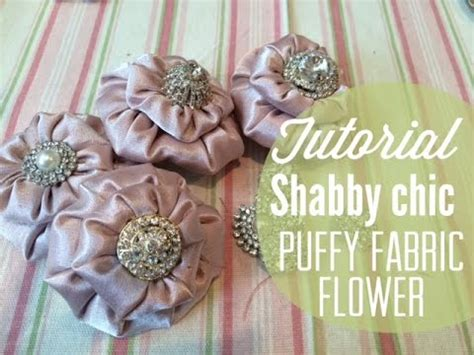 how to make shabby chic flowers out of fabric tutorial diy shabby chic puffy fabric flowers youtube