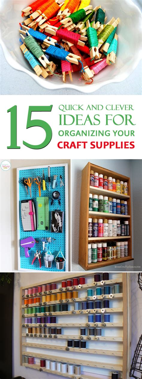 15 Quick And Clever Ideas For Organizing Your Craft Supplies