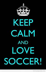 Keep calm and l... World Cup Soccer Quotes