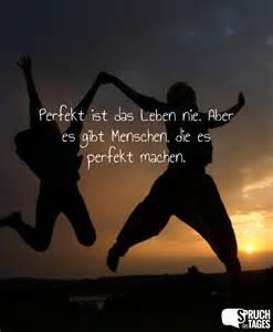 das leben sprüche perfekt ist das leben nie aber es gibt menschen die es perfekt machen