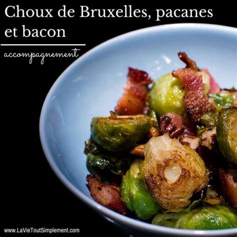 cuisiner des choux de bruxelles frais chou de bruxelles pacanes et bacon une recette pour