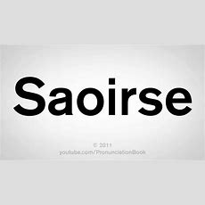 How To Pronounce Saoirse Youtube