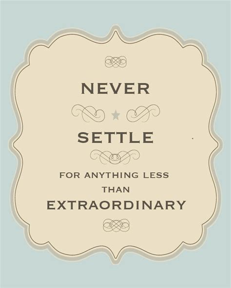 Never Settle For Anything Quotes