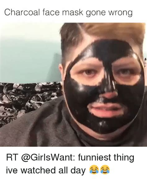 Mask Meme - charcoal face mask gone wrong rt funniest thing ive watched all day funny meme on me me