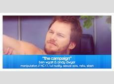 Manipulation Ben Wyatt & Andy Dwyer; The Campaign