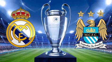 real madrid  manchester city preview essentially sports