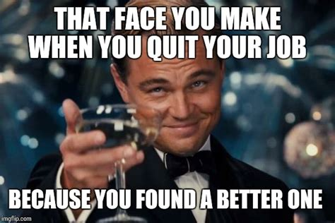 Quit Meme - leonardo dicaprio cheers meme imgflip
