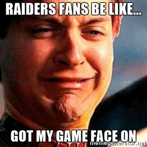 Raiders Fans Memes - raiders fans be like got my game face on crying tobey maguire meme generator