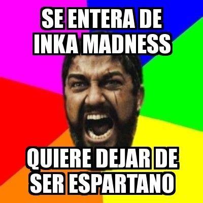 Leonidas Meme - 26 best images about memes inkamadness on pinterest keep calm videogames and meme meme