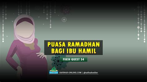 Wanita Hamil Harus Bahagia Fikih Quest 34 Puasa Ramadhan Bagi Ibu Hamil Safinah Online