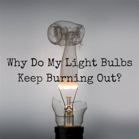 hot to tell which lightbulb is out why do my light bulbs keep burning out 1000bulbs