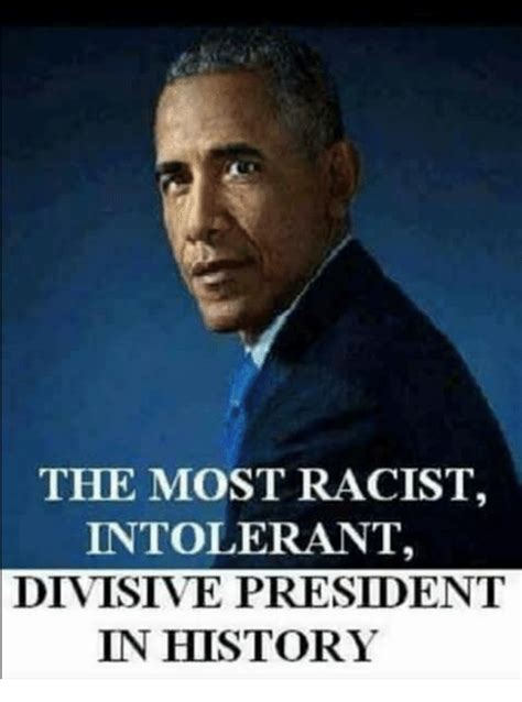 Most Racist Memes - the most racist intolerant divisive president in history history meme on conservative memes
