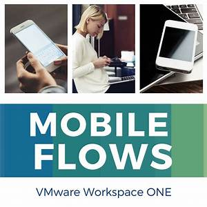 Introducing Vmware Workspace One Mobile Flows