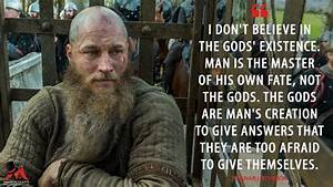 Ragnar Lothbrok: I don't believe in the gods' existence ...