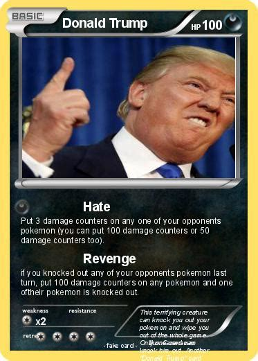 The less pp this move has, the more power it has for attack. Pokémon Donald Trump 743 743 - Hate - My Pokemon Card
