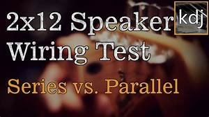 2x12 Speaker Wiring Test - Series Vs  Parallel