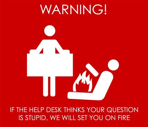 Help Desk Meme - if the help desk thinks your question is stupid we will set you on fire mishmash pinterest
